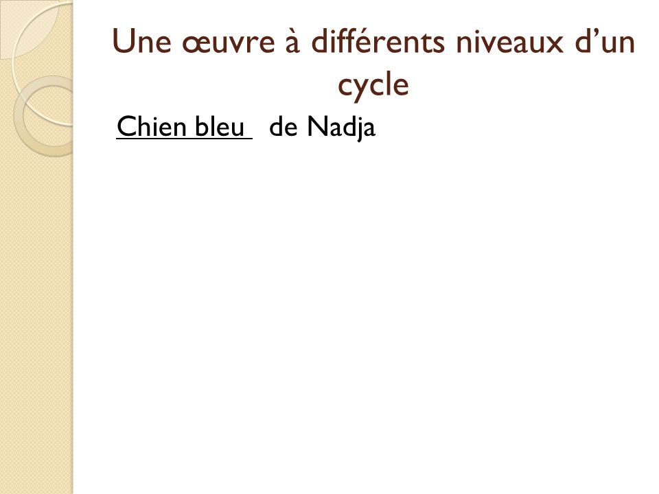 Une œuvre à différents niveaux dun cycle Chien bleu de Nadja