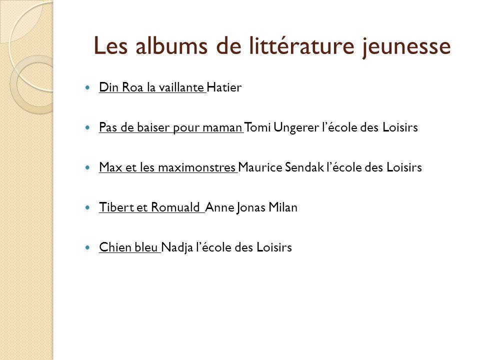 Les albums de littérature jeunesse Din Roa la vaillante Hatier Pas de baiser pour maman Tomi Ungerer lécole des Loisirs Max et les maximonstres Mauric