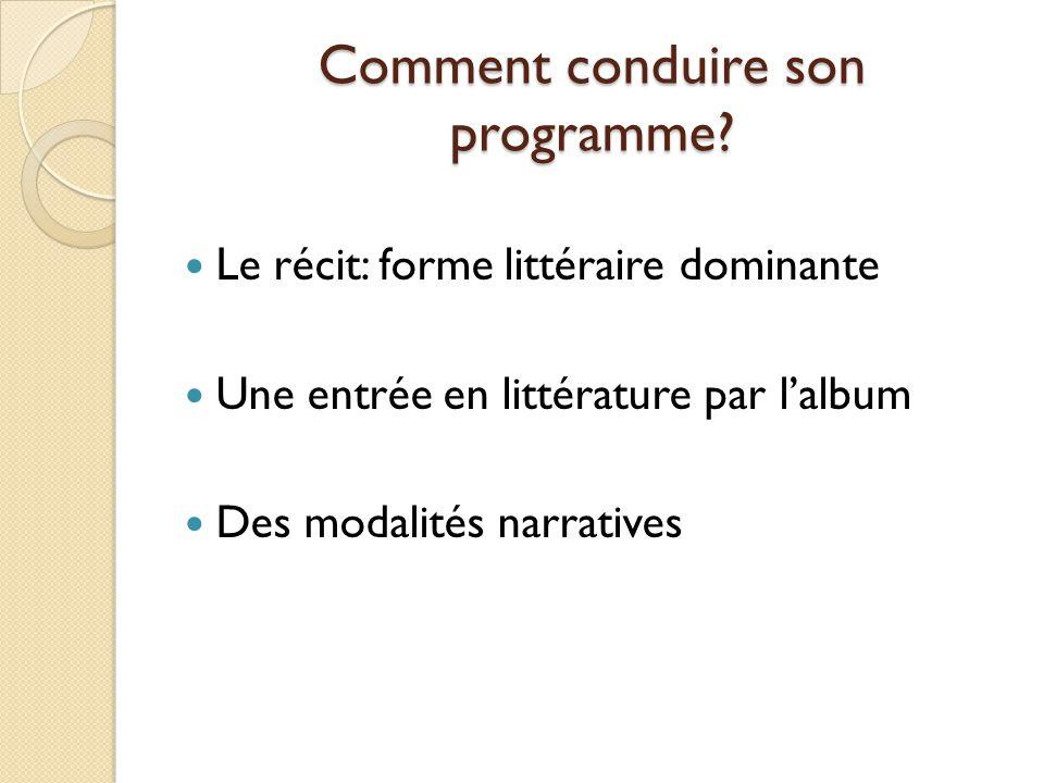 Comment conduire son programme? Le récit: forme littéraire dominante Une entrée en littérature par lalbum Des modalités narratives
