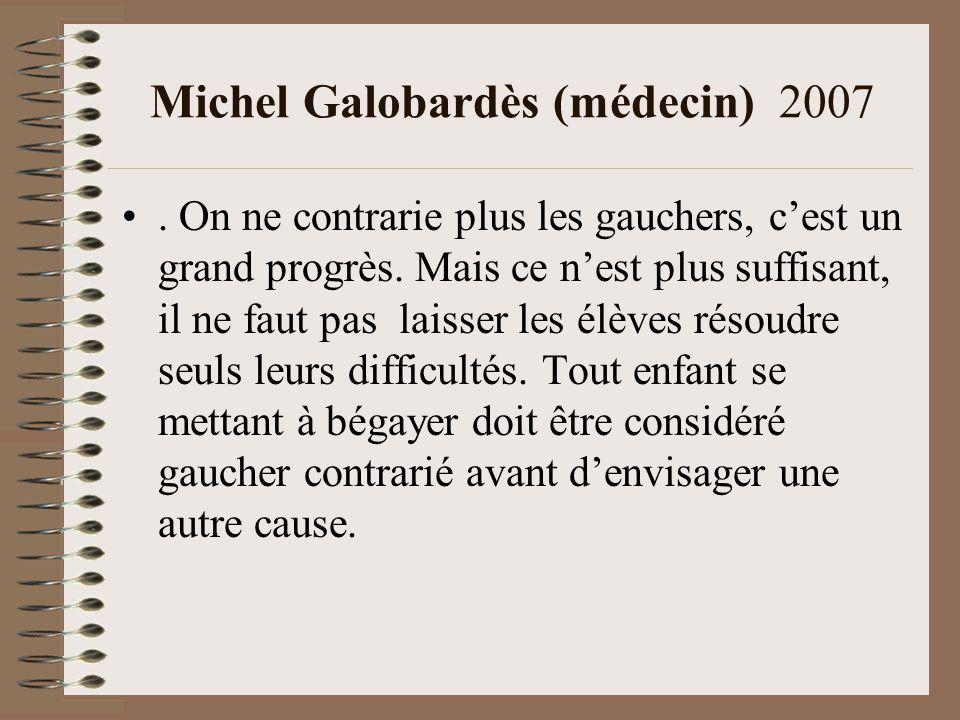 Michel Galobardès (médecin) 2007.On ne contrarie plus les gauchers, cest un grand progrès.
