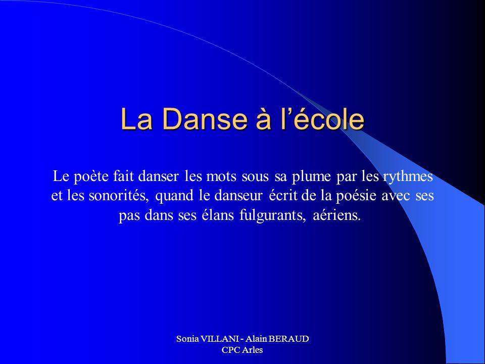 Sonia VILLANI - Alain BERAUD CPC Arles La Danse à lécole Le poète fait danser les mots sous sa plume par les rythmes et les sonorités, quand le danseu