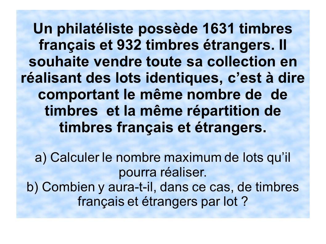Un philatéliste possède 1631 timbres français et 932 timbres étrangers. Il souhaite vendre toute sa collection en réalisant des lots identiques, cest
