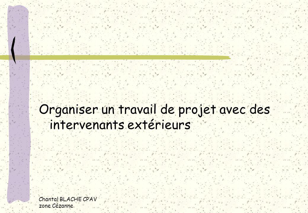 Chantal BLACHE CPAV zone Cézanne Organiser un travail de projet avec des intervenants extérieurs