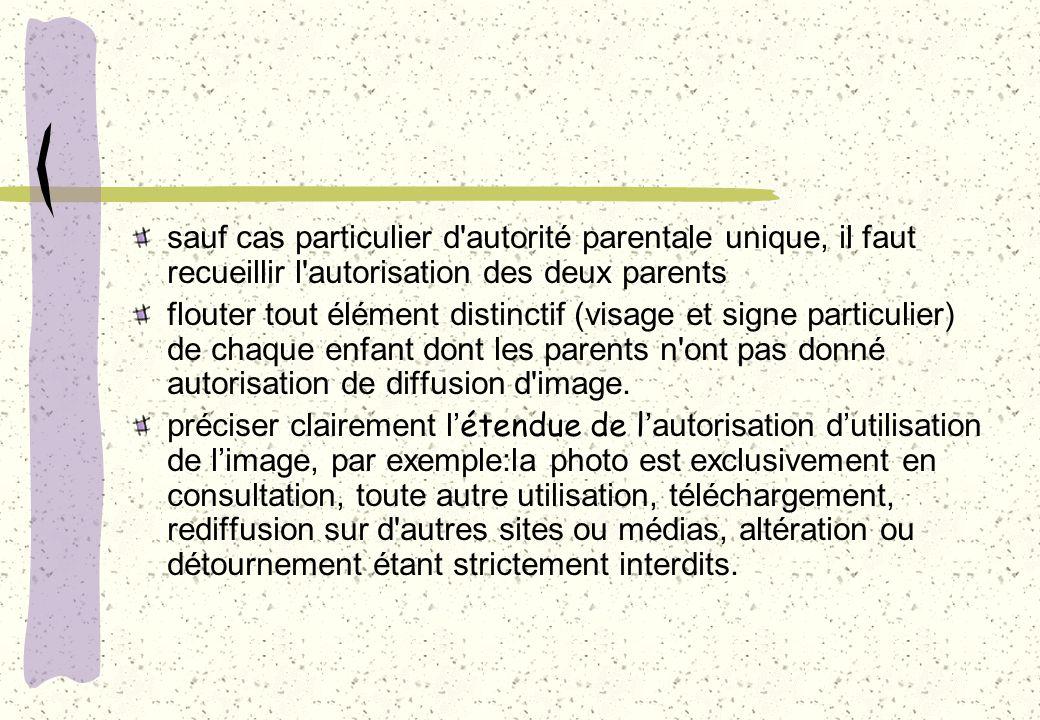sauf cas particulier d'autorité parentale unique, il faut recueillir l'autorisation des deux parents flouter tout élément distinctif (visage et signe