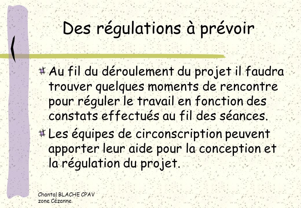 Chantal BLACHE CPAV zone Cézanne Des régulations à prévoir Au fil du déroulement du projet il faudra trouver quelques moments de rencontre pour régule