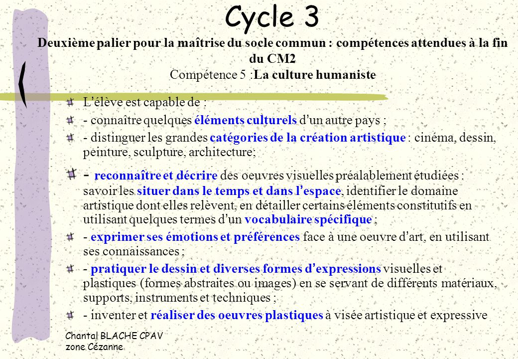 Chantal BLACHE CPAV zone Cézanne Une progression très cohérente sur les 3 cycles Connaître et utiliser différents médiums, outils, techniques dans un objectif de création.