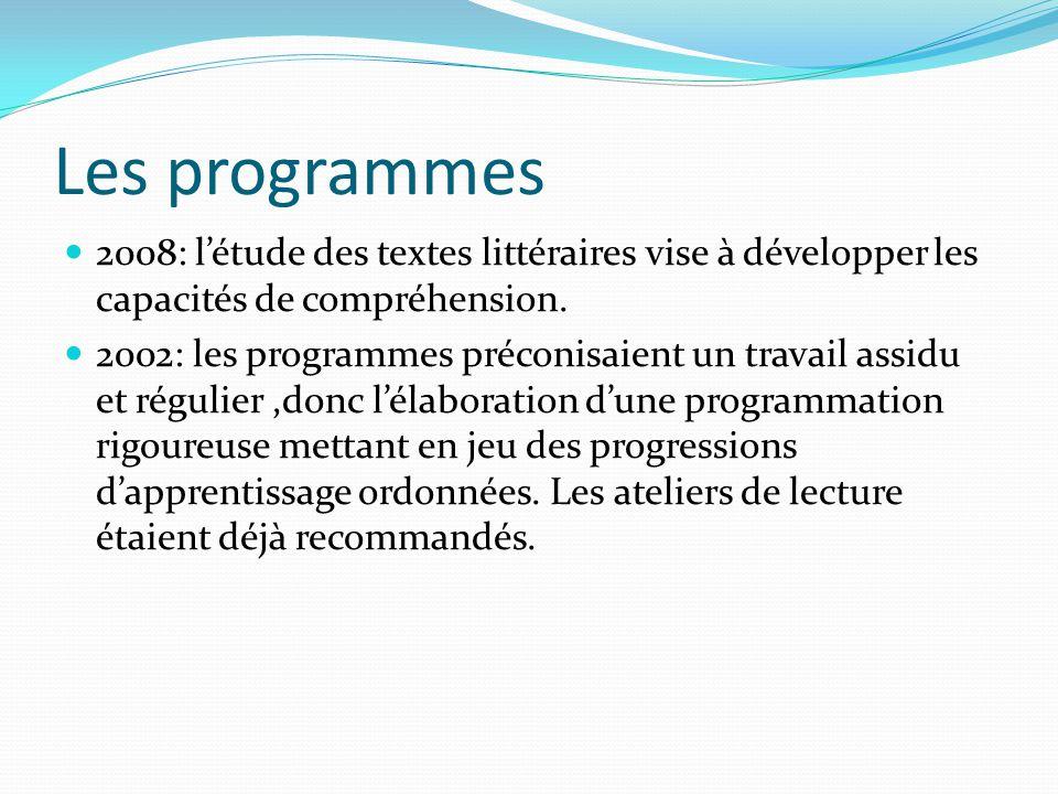 Les programmes 2008: létude des textes littéraires vise à développer les capacités de compréhension. 2002: les programmes préconisaient un travail ass