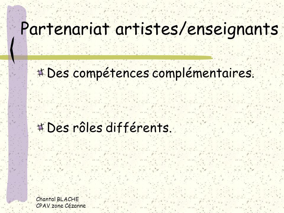 Chantal BLACHE CPAV zone Cézanne Partenariat artistes/enseignants Des compétences complémentaires. Des rôles différents.