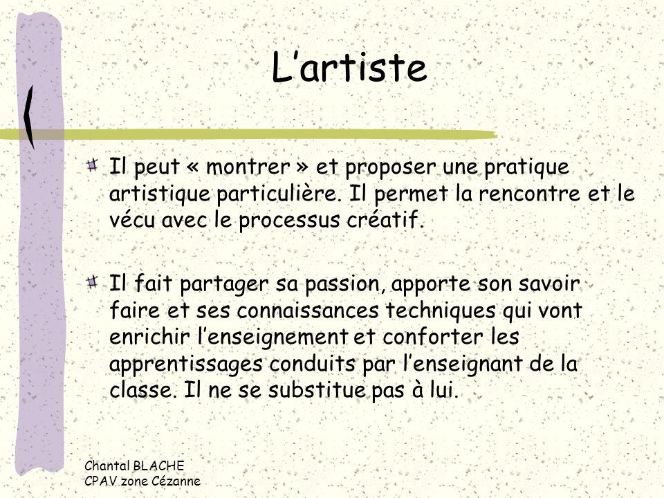 Chantal BLACHE CPAV zone Cézanne Lartiste Il peut « montrer » et proposer une pratique artistique particulière. Il permet la rencontre et le vécu avec
