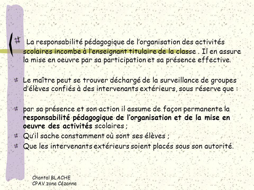 La responsabilité pédagogique de lorganisation des activités scolaires incombe à lenseignant titulaire de la classe.