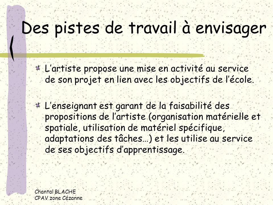 Chantal BLACHE CPAV zone Cézanne Des pistes de travail à envisager Lartiste propose une mise en activité au service de son projet en lien avec les obj