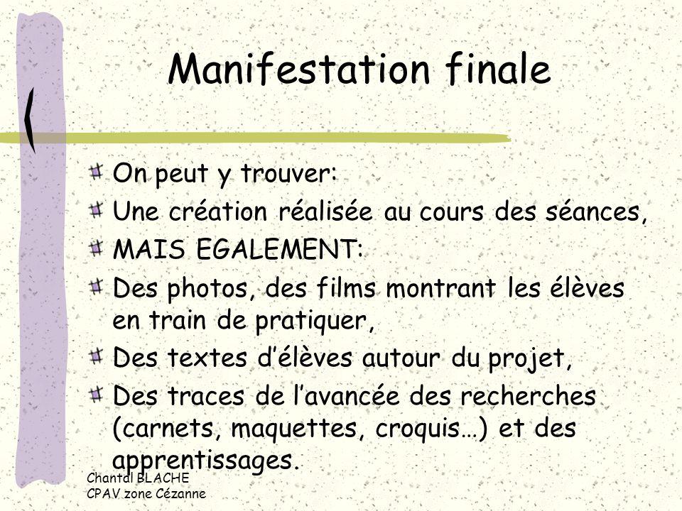 Chantal BLACHE CPAV zone Cézanne Manifestation finale On peut y trouver: Une création réalisée au cours des séances, MAIS EGALEMENT: Des photos, des f