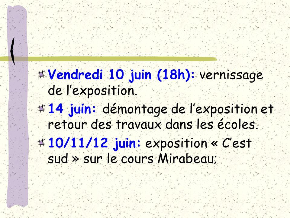 Vendredi 10 juin (18h): vernissage de lexposition. 14 juin: démontage de lexposition et retour des travaux dans les écoles. 10/11/12 juin: exposition