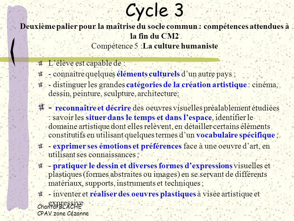 Chantal BLACHE CPAV zone Cézanne Cycle 3 Deuxième palier pour la maîtrise du socle commun : compétences attendues à la fin du CM2 Compétence 5 :La cul