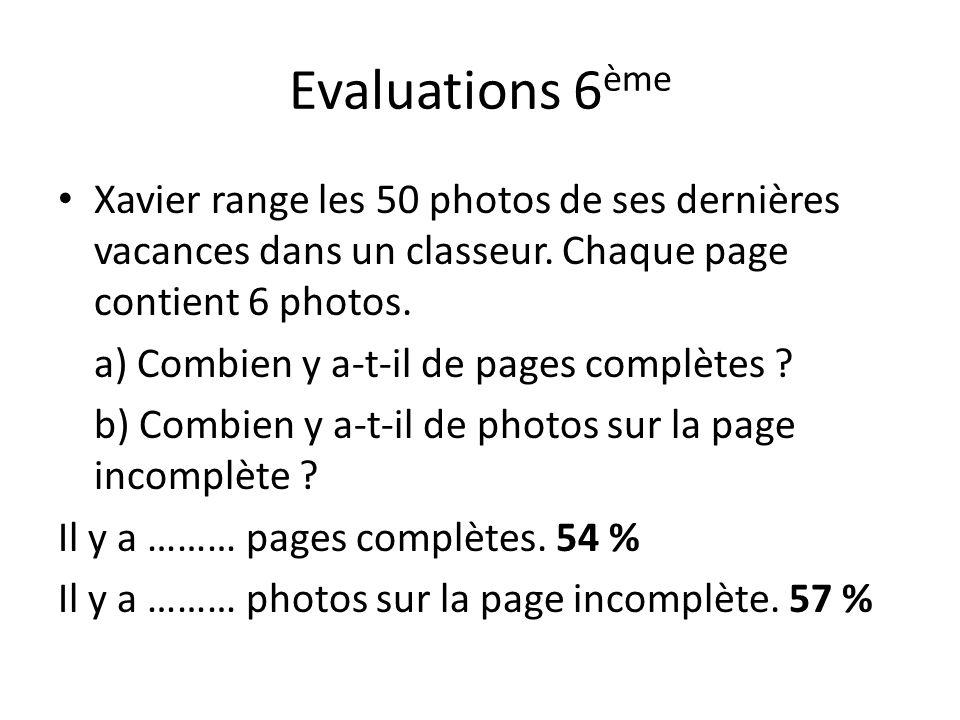 Evaluations 6 ème Xavier range les 50 photos de ses dernières vacances dans un classeur. Chaque page contient 6 photos. a) Combien y a-t-il de pages c