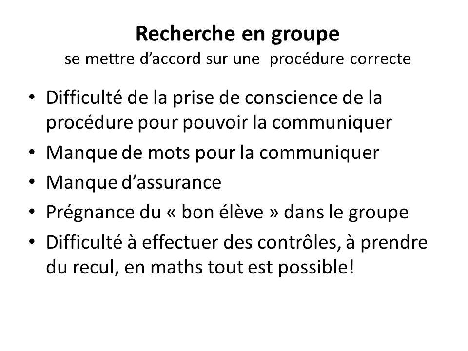 Recherche en groupe se mettre daccord sur une procédure correcte Difficulté de la prise de conscience de la procédure pour pouvoir la communiquer Manq