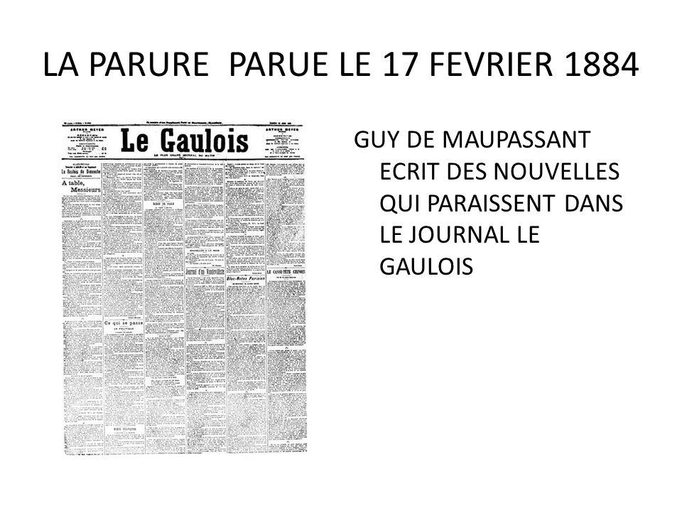LA PARURE PARUE LE 17 FEVRIER 1884 GUY DE MAUPASSANT ECRIT DES NOUVELLES QUI PARAISSENT DANS LE JOURNAL LE GAULOIS