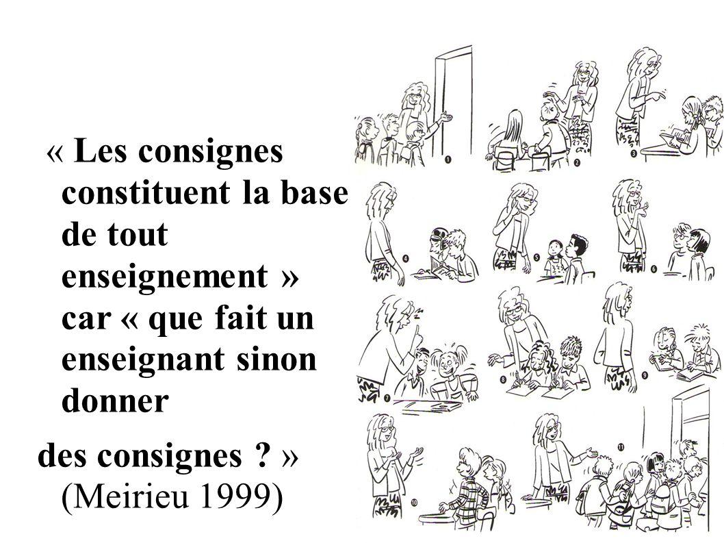 « Les consignes constituent la base de tout enseignement » car « que fait un enseignant sinon donner des consignes ? » (Meirieu 1999)