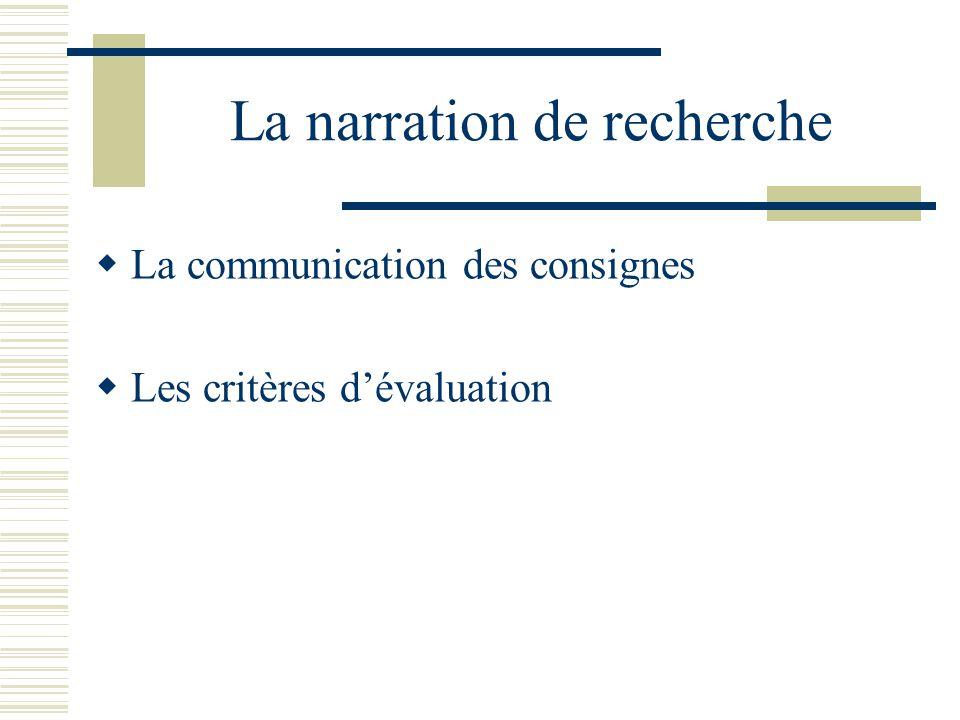 La narration de recherche La communication des consignes Les critères dévaluation