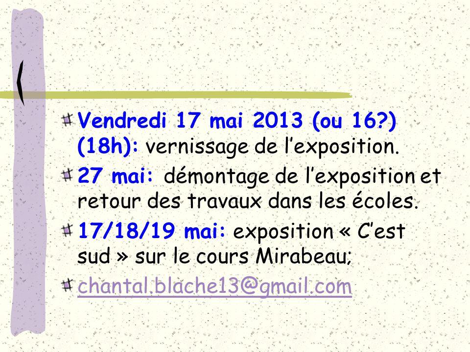 Vendredi 17 mai 2013 (ou 16?) (18h): vernissage de lexposition. 27 mai: démontage de lexposition et retour des travaux dans les écoles. 17/18/19 mai: