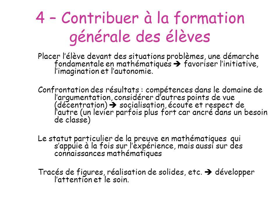 4 – Contribuer à la formation générale des élèves Placer lélève devant des situations problèmes, une démarche fondamentale en mathématiques favoriser linitiative, limagination et lautonomie.