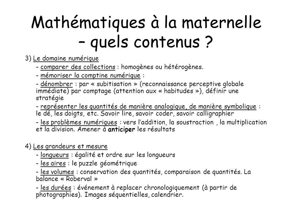 Mathématiques à la maternelle – quels contenus ? 3) Le domaine numérique - comparer des collections : homogènes ou hétérogènes. - mémoriser la comptin