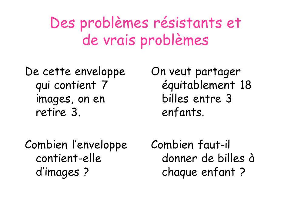 Des problèmes résistants et de vrais problèmes De cette enveloppe qui contient 7 images, on en retire 3.