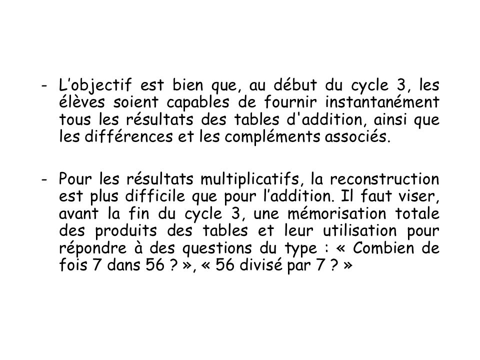 -Lobjectif est bien que, au début du cycle 3, les élèves soient capables de fournir instantanément tous les résultats des tables d addition, ainsi que les différences et les compléments associés.