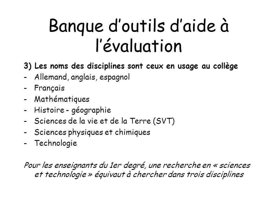 Banque doutils daide à lévaluation 3) Les noms des disciplines sont ceux en usage au collège -Allemand, anglais, espagnol -Français -Mathématiques -Hi