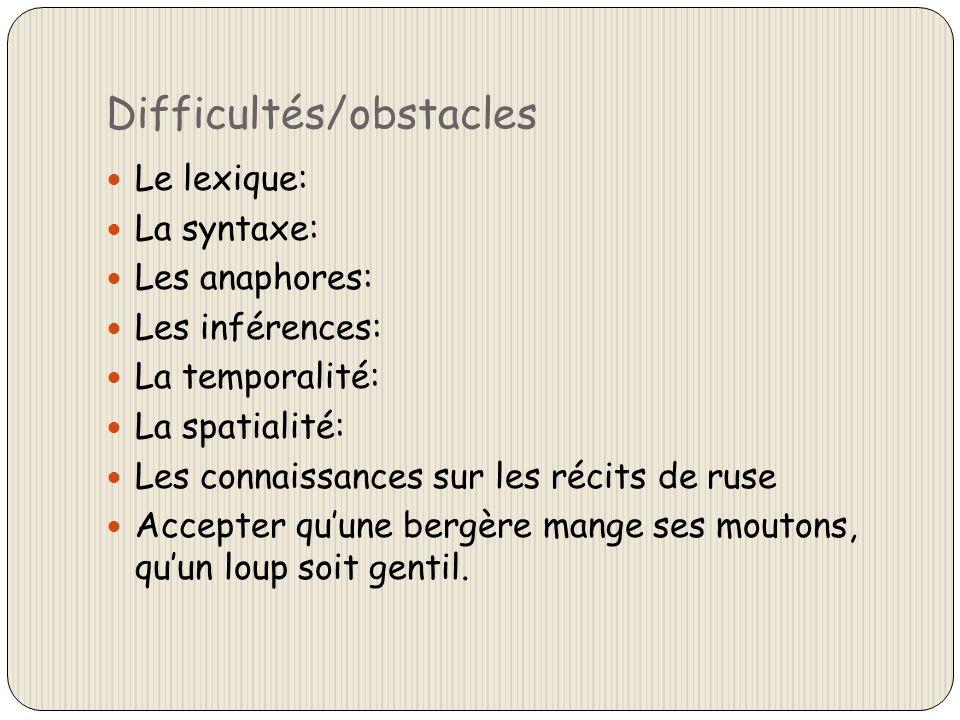 Difficultés/obstacles Le lexique: La syntaxe: Les anaphores: Les inférences: La temporalité: La spatialité: Les connaissances sur les récits de ruse A