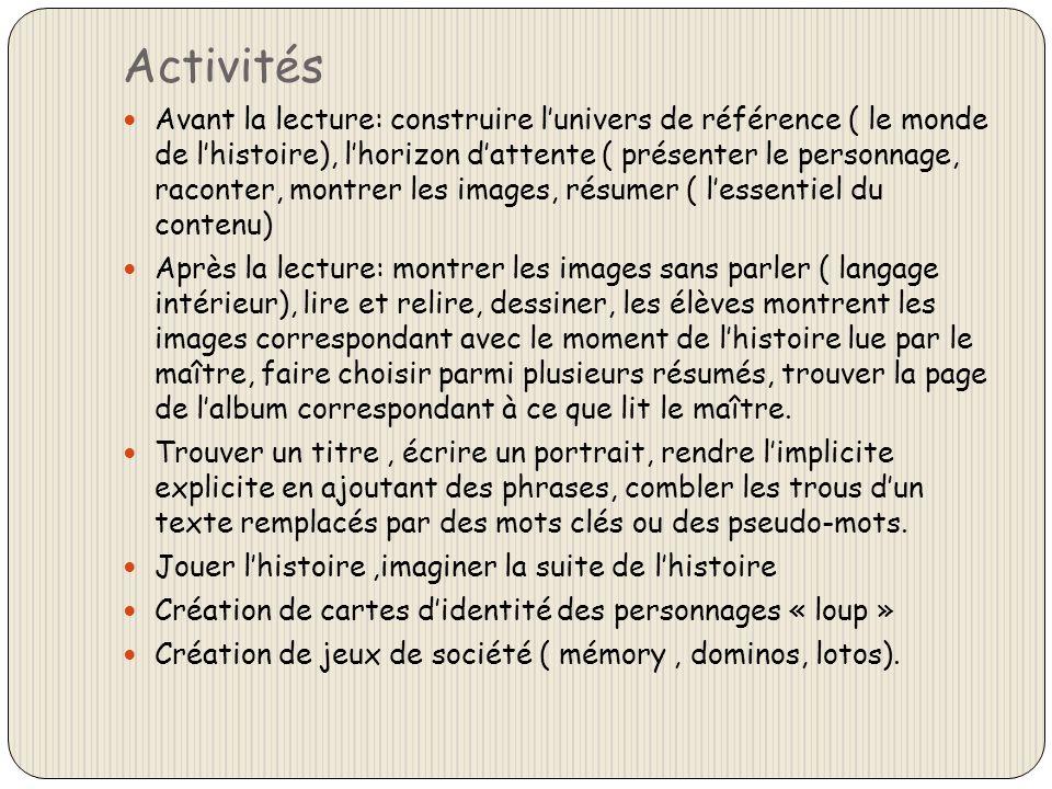 Activités Avant la lecture: construire lunivers de référence ( le monde de lhistoire), lhorizon dattente ( présenter le personnage, raconter, montrer