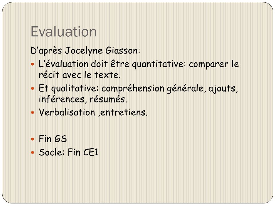 Evaluation Daprès Jocelyne Giasson: Lévaluation doit être quantitative: comparer le récit avec le texte. Et qualitative: compréhension générale, ajout