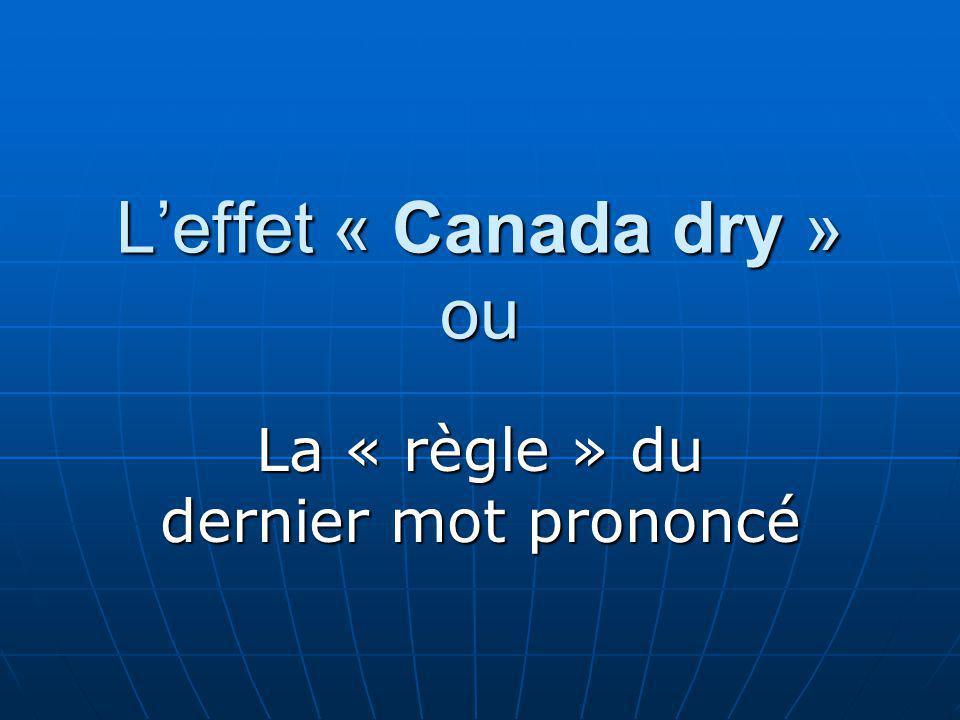 Leffet « Canada dry » ou La « règle » du dernier mot prononcé