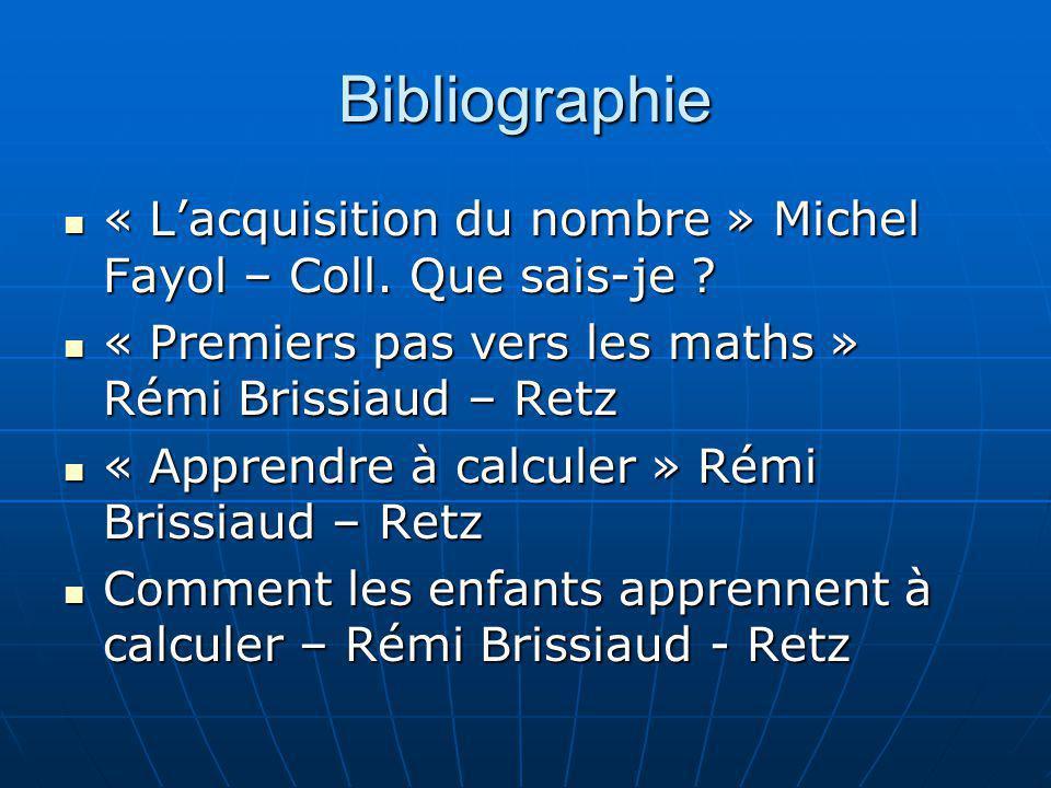 Bibliographie « Lacquisition du nombre » Michel Fayol – Coll. Que sais-je ? « Lacquisition du nombre » Michel Fayol – Coll. Que sais-je ? « Premiers p