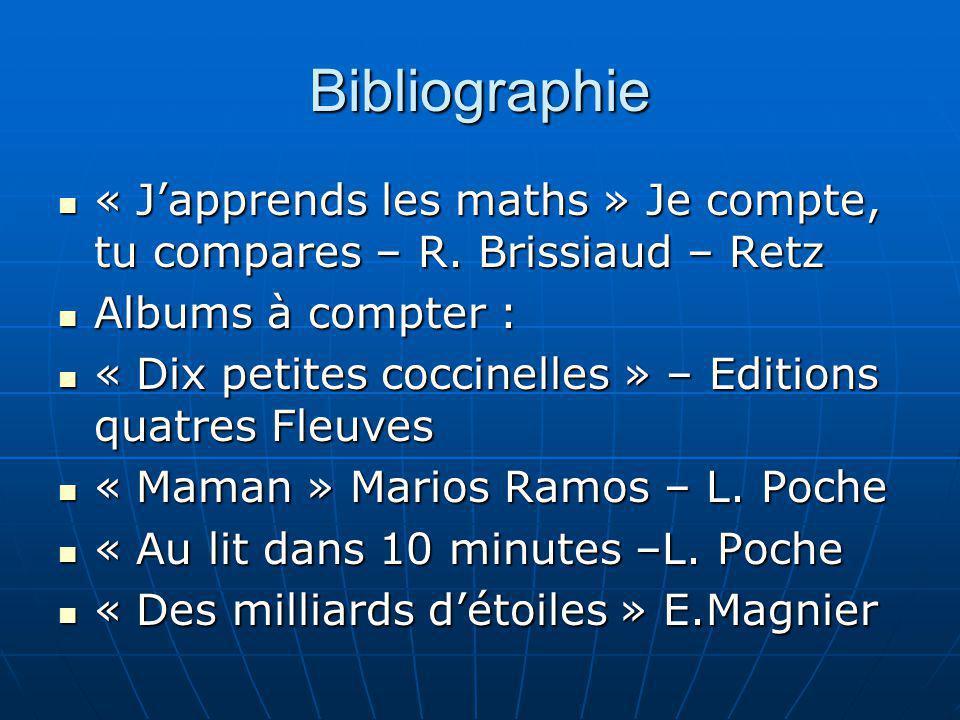 Bibliographie « Japprends les maths » Je compte, tu compares – R. Brissiaud – Retz « Japprends les maths » Je compte, tu compares – R. Brissiaud – Ret