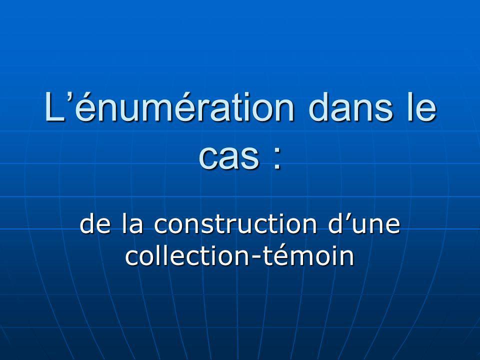 Lénumération dans le cas : de la construction dune collection-témoin