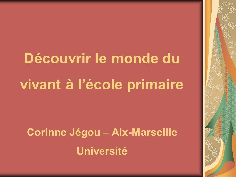 Découvrir le monde du vivant à lécole primaire Corinne Jégou – Aix-Marseille Université