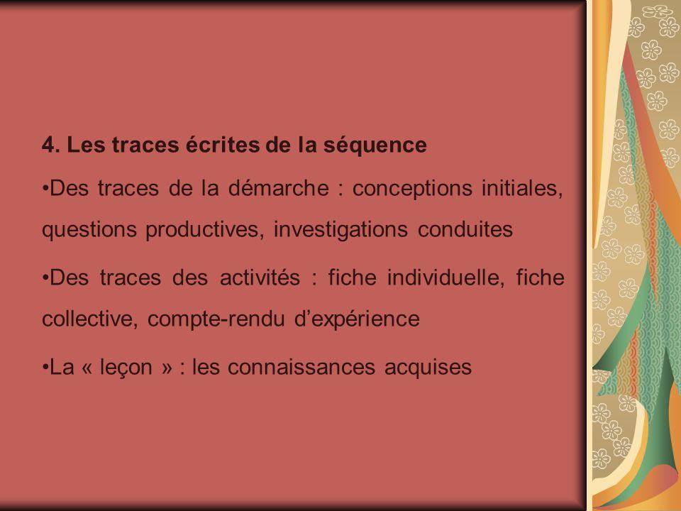 4. Les traces écrites de la séquence Des traces de la démarche : conceptions initiales, questions productives, investigations conduites Des traces des