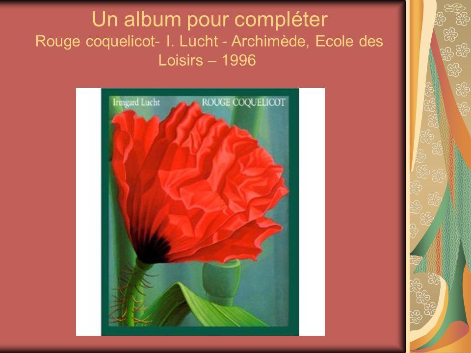 Un album pour compléter Rouge coquelicot- I. Lucht - Archimède, Ecole des Loisirs – 1996