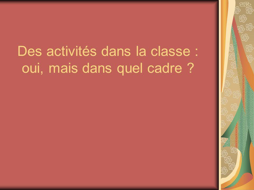 Des activités dans la classe : oui, mais dans quel cadre ?