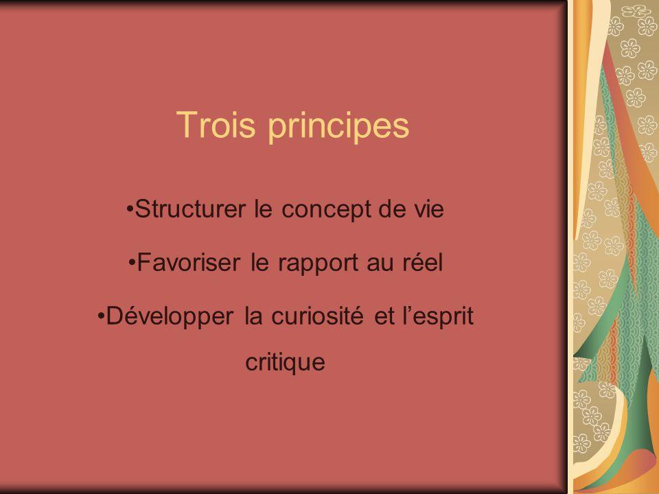 Trois principes Structurer le concept de vie Favoriser le rapport au réel Développer la curiosité et lesprit critique