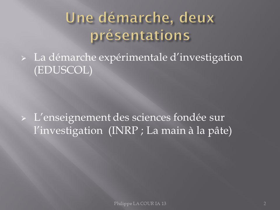 La démarche expérimentale dinvestigation (EDUSCOL) Lenseignement des sciences fondée sur linvestigation (INRP ; La main à la pâte) Philippe LA COUR IA