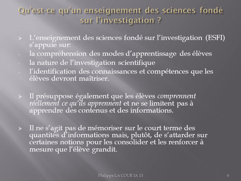 Lenseignement des sciences fondé sur linvestigation (ESFI) sappuie sur: - la compréhension des modes dapprentissage des élèves - la nature de linvesti