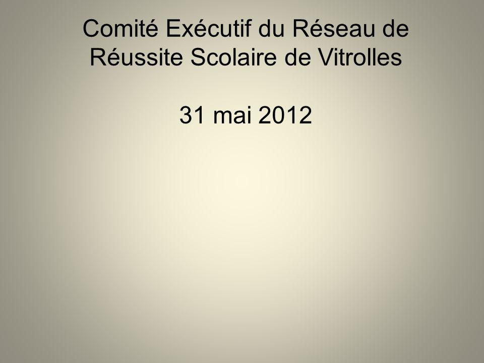 Comité Exécutif du Réseau de Réussite Scolaire de Vitrolles 31 mai 2012