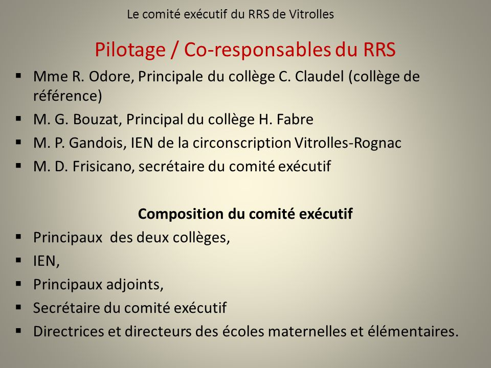 Le comité exécutif du RRS de Vitrolles Pilotage / Co-responsables du RRS Mme R. Odore, Principale du collège C. Claudel (collège de référence) M. G. B
