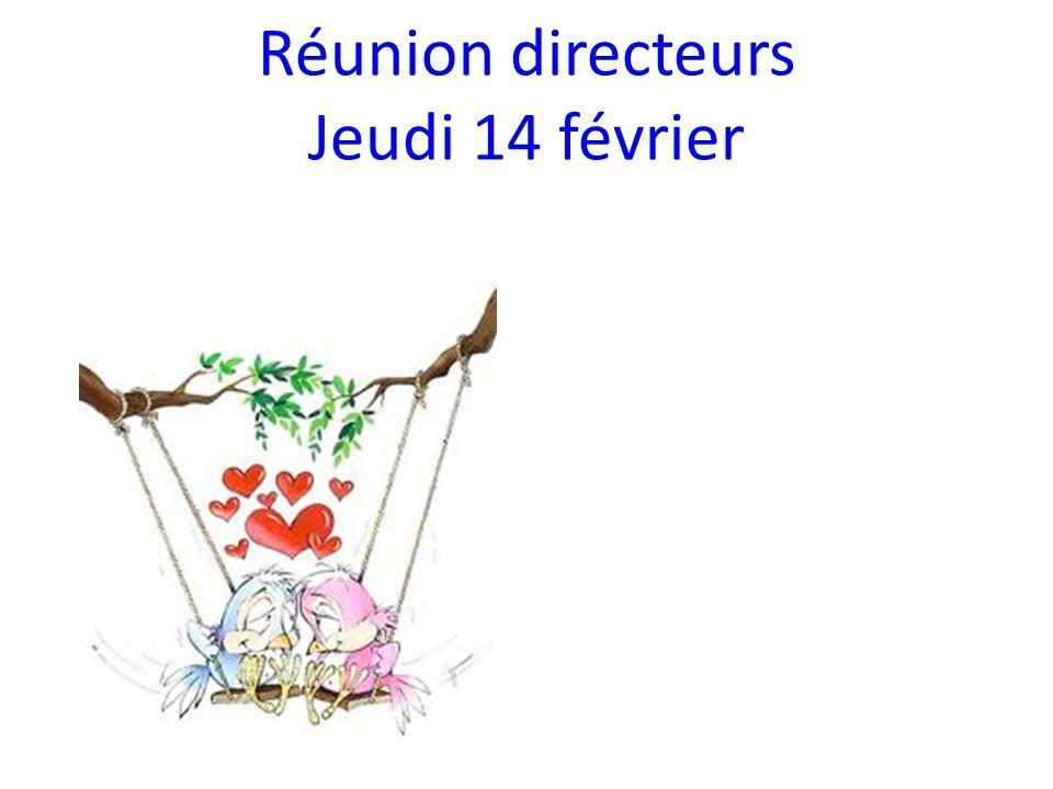 Réunion directeurs Jeudi 14 février