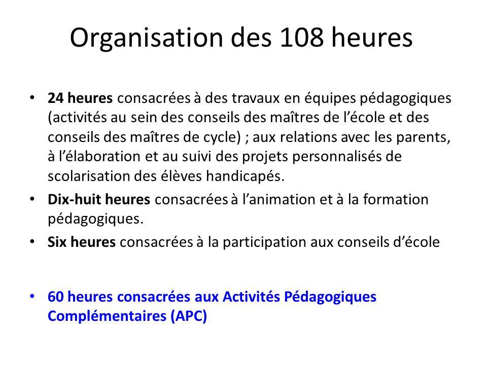 Organisation des 108 heures 60 heures consacrées aux Activités Pédagogiques Complémentaires (APC) 24 heures consacrées à des travaux en équipes pédago
