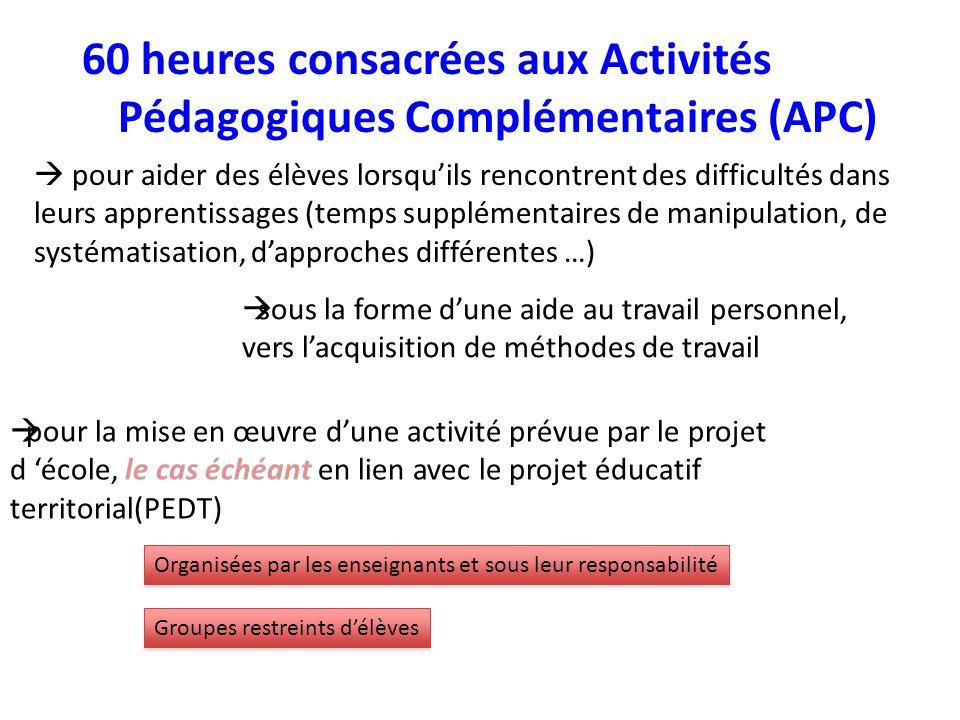 60 heures consacrées aux Activités Pédagogiques Complémentaires (APC) pour aider des élèves lorsquils rencontrent des difficultés dans leurs apprentis