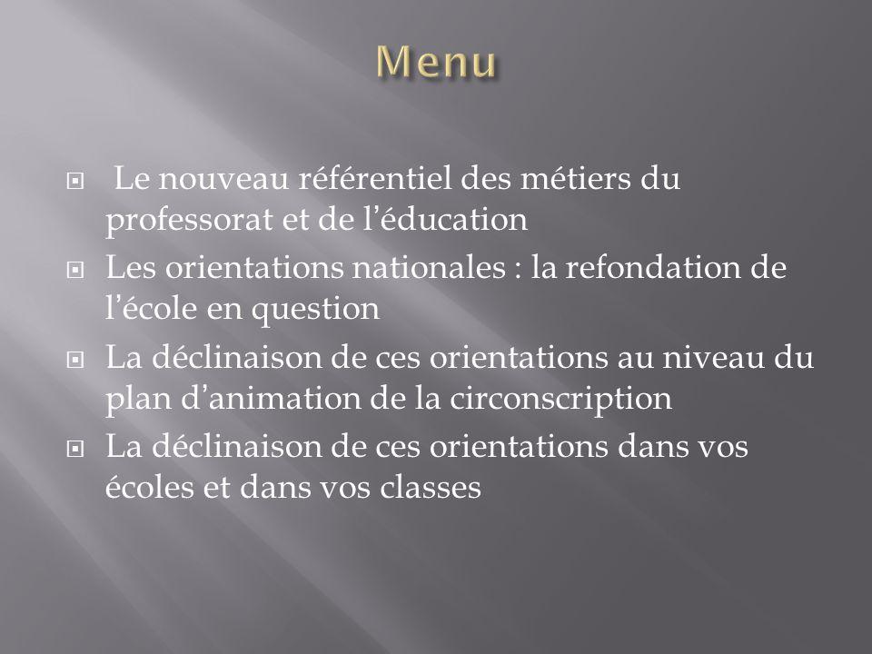 Le nouveau référentiel des métiers du professorat et de léducation Les orientations nationales : la refondation de lécole en question La déclinaison d