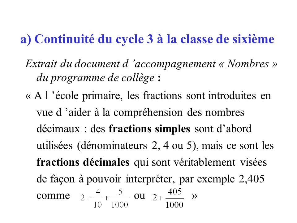 a) Continuité du cycle 3 à la classe de sixième Extrait du document d accompagnement « Nombres » du programme de collège : « A l école primaire, les f